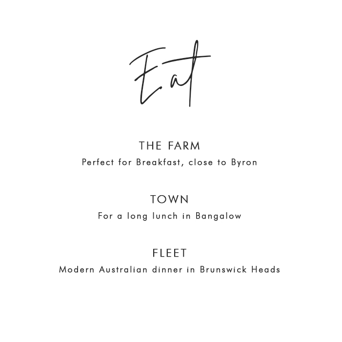 Where to Eat in Byron Bay: The Farm - Perfect for breakfast, close to Byron; Town - for a long lunch in Bangalow; Fleet - Modern Australian dinner in Brunswick Heads