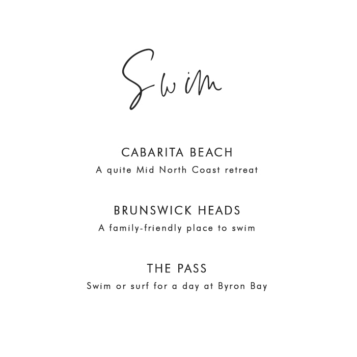 Where to Swim at Cabarita Beach:  Cabarita Beach - A quiet Mid North Coast retreat; Brunswick Heads - A family-friendly place to swim; The Pass - Swim or surf for a day at Byron Bay