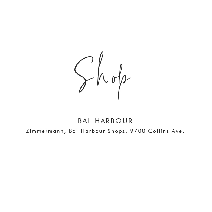 Where to Shop in Miami: Bal Harbour – Zimmermann, Bal Harbour Shops, 9700 Collins Ave.