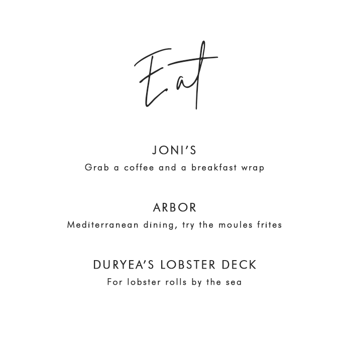 Where to Eat in Montauk: Joni's – Grab a coffee and a breakfast wrap; Arbor – Mediterranean dining, try the moules frites; Duryea's Lobster Deck – for the lobster rolls by the sea