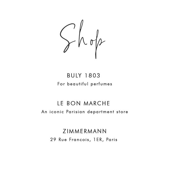 Where to Shop in Paris: Buly 1803 – For beautiful perfumes; Le Bon Marche – An iconic Parisian department store; Zimmermann – 29 Rue Francois, 1er, Paris