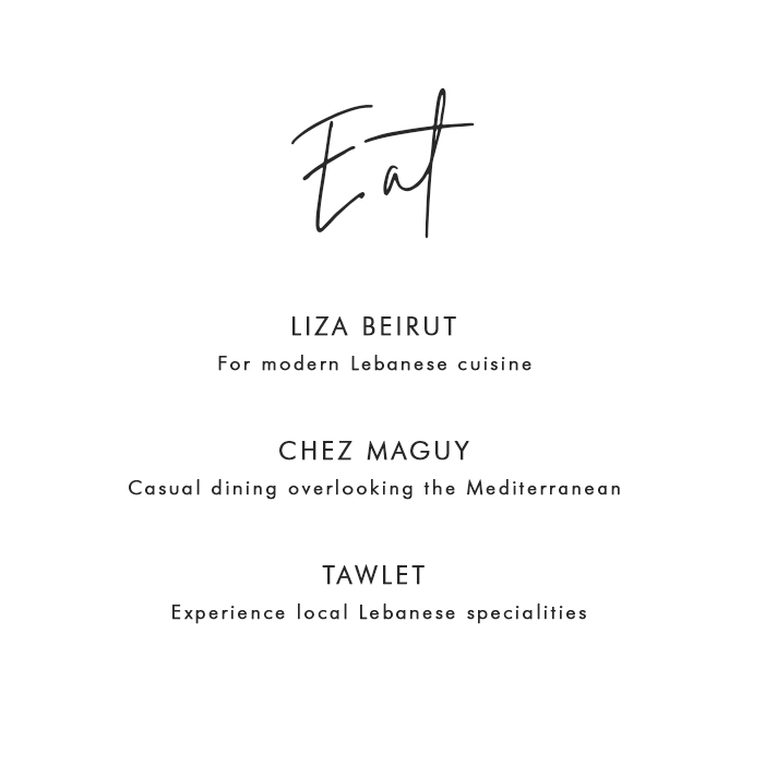 Where to Eat in Beirut: Liza Beirut - For modern Lebanese culture; Chez Maguy - Casual dining overlooking the Mediterranean; Tawlet - Experience local Lebanese specialties