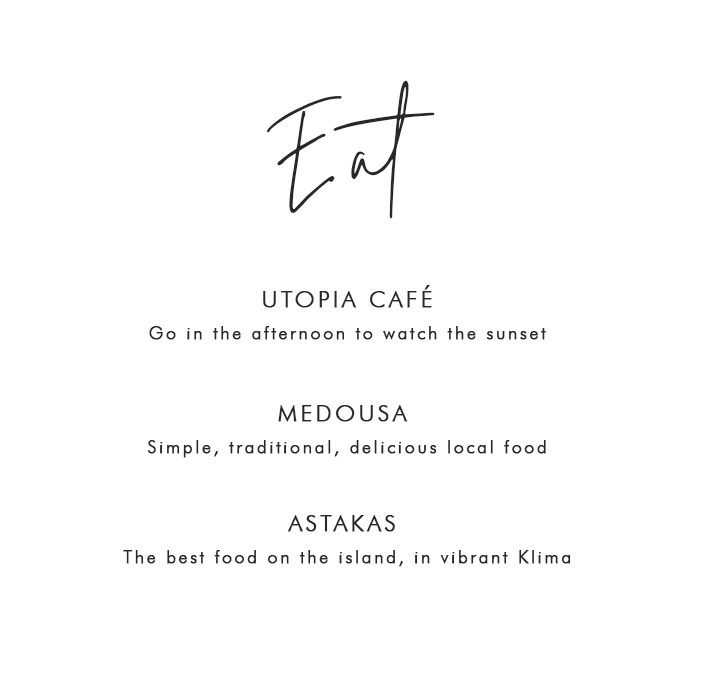 Where to Eat in Milos: Utopia Café - Go in the afternoon to watch the sunset; Medousa - Simple, traditional, delicious local food; Astakas - The best food on the island, in vibrant Klima