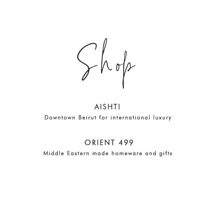 Where to Shop in Beirut: Aishti - Downtown Beirut for international luxury; Orient 499 - Middle Eastern made homeware and gifts